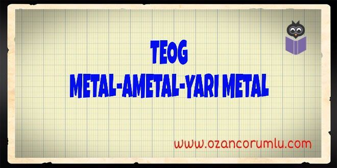 TEOG Metal-Ametal-Yarı Metal